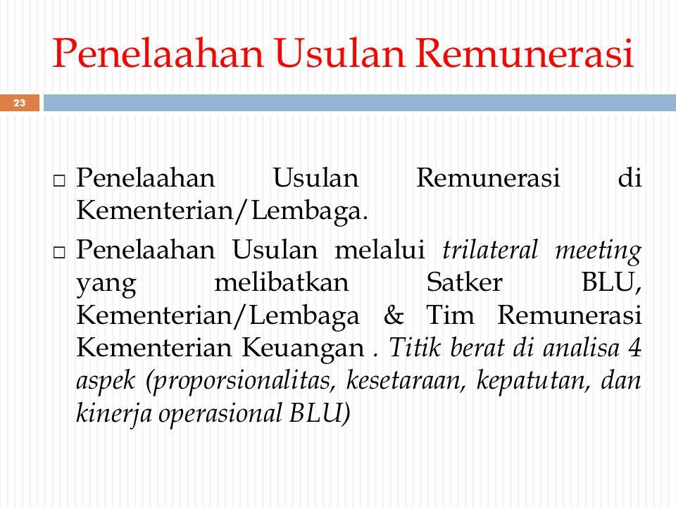 Penelaahan Usulan Remunerasi  Penelaahan Usulan Remunerasi di Kementerian/Lembaga.  Penelaahan Usulan melalui trilateral meeting yang melibatkan Sat