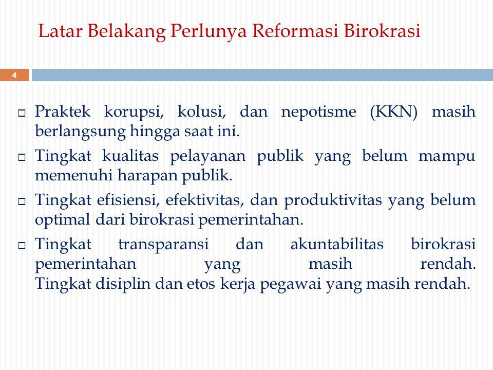  Praktek korupsi, kolusi, dan nepotisme (KKN) masih berlangsung hingga saat ini.  Tingkat kualitas pelayanan publik yang belum mampu memenuhi harapa