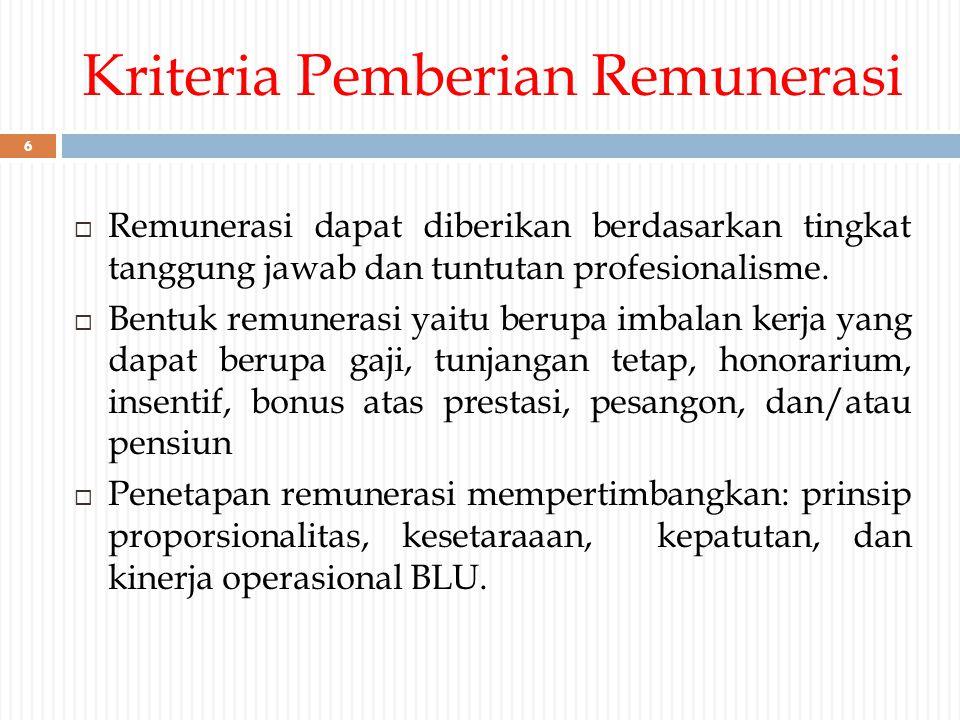Kriteria Pemberian Remunerasi  Remunerasi dapat diberikan berdasarkan tingkat tanggung jawab dan tuntutan profesionalisme.  Bentuk remunerasi yaitu