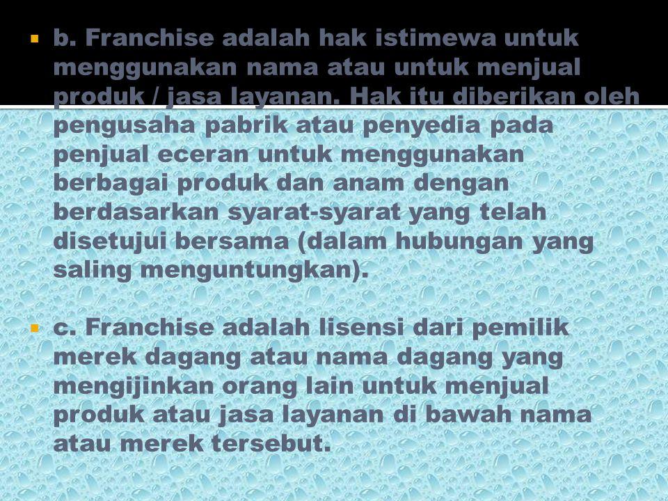  a. Franchise adalah hak istimewa untuk melakukan hal-hal tertentu yang diberikan oleh pemerintah pada individu atau perusahaan yang berbentuk badan