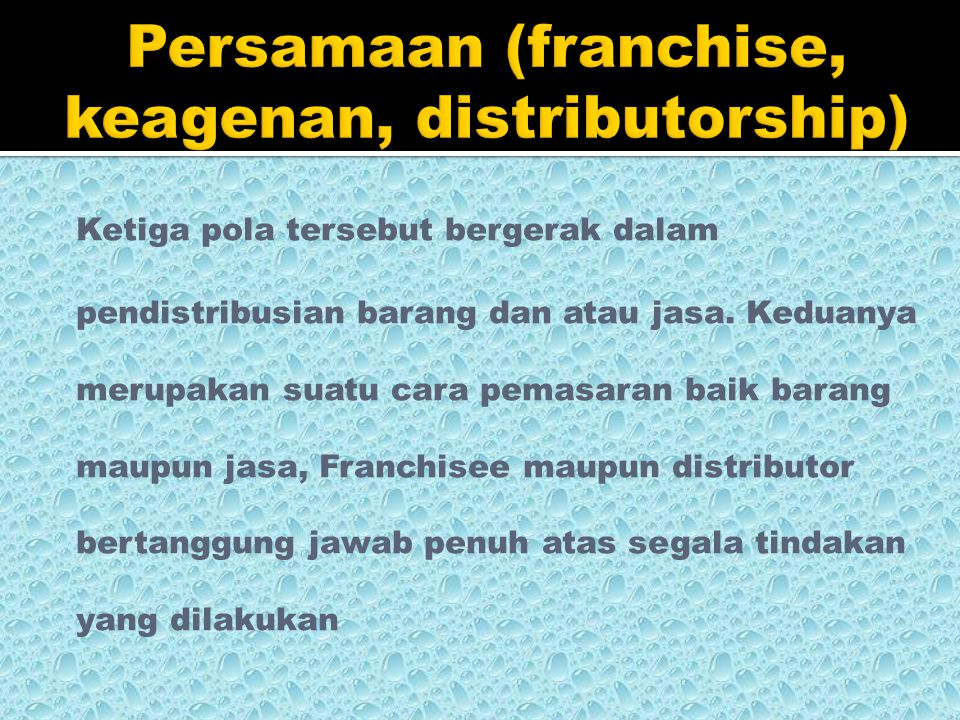FFranchisee menjual barang / jasa berdasarkan kualitas standar TTeridentifikasi dari merek dagang franchisor FFranchisor memiliki kontrol atas operasi franchisee FFranchisee diharuskan membayar imbalan berupa fees kepada franchisor