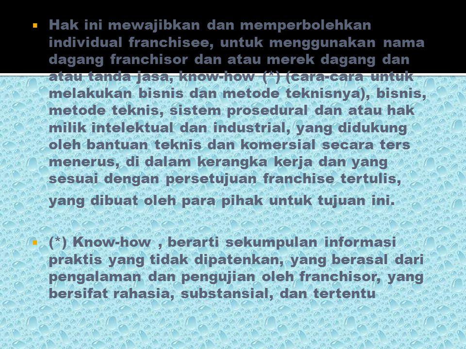  European Code of Ethics for Franchising (diterjemahkan bebas)  Franchising adalah sistem pemasaran barang dan atau jasa dan atau teknologi, yang didasarkan pada kerjasama tertutup dan terus menerus antara pelaku-pelaku independen (maksudnya franchisor dan individual franchisee) dan terpisah baik secara legal (hukum) dan keuangan, dimana franchisor memberikan hak pada para individual franchisee, dan membebankan kewajiban untuk melaksanakan bisnisnya sesuai dengan konsep dari franchisor.