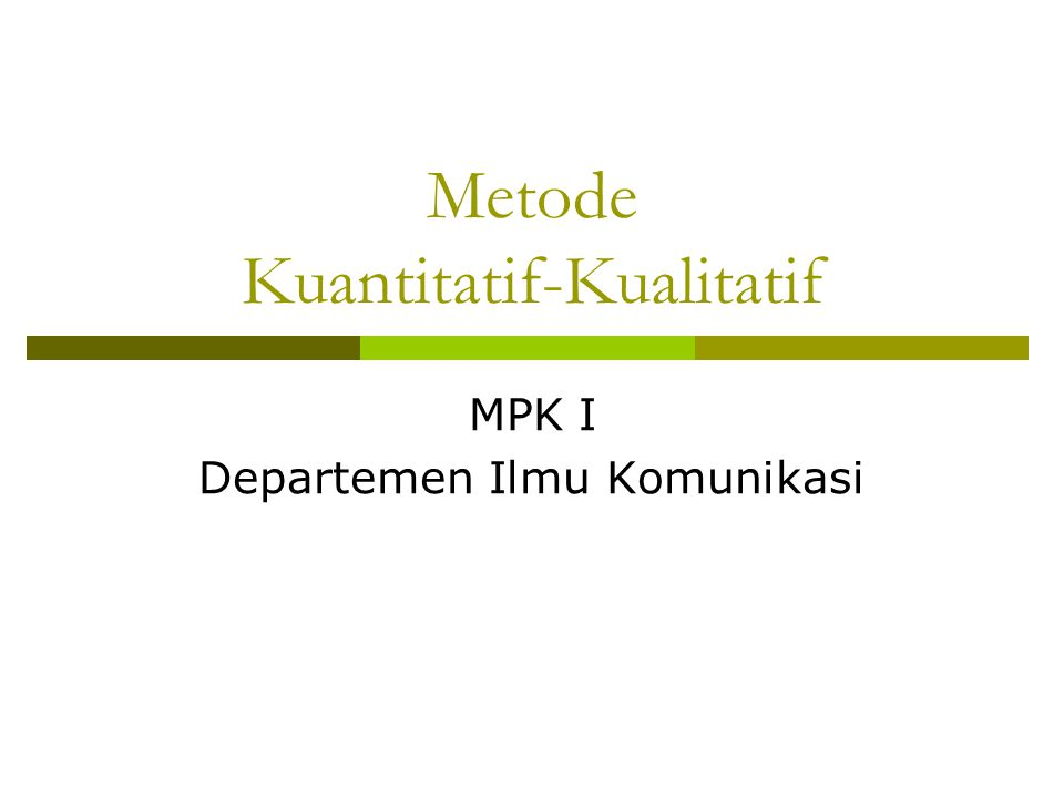 Metode Kuantitatif-Kualitatif MPK I Departemen Ilmu Komunikasi