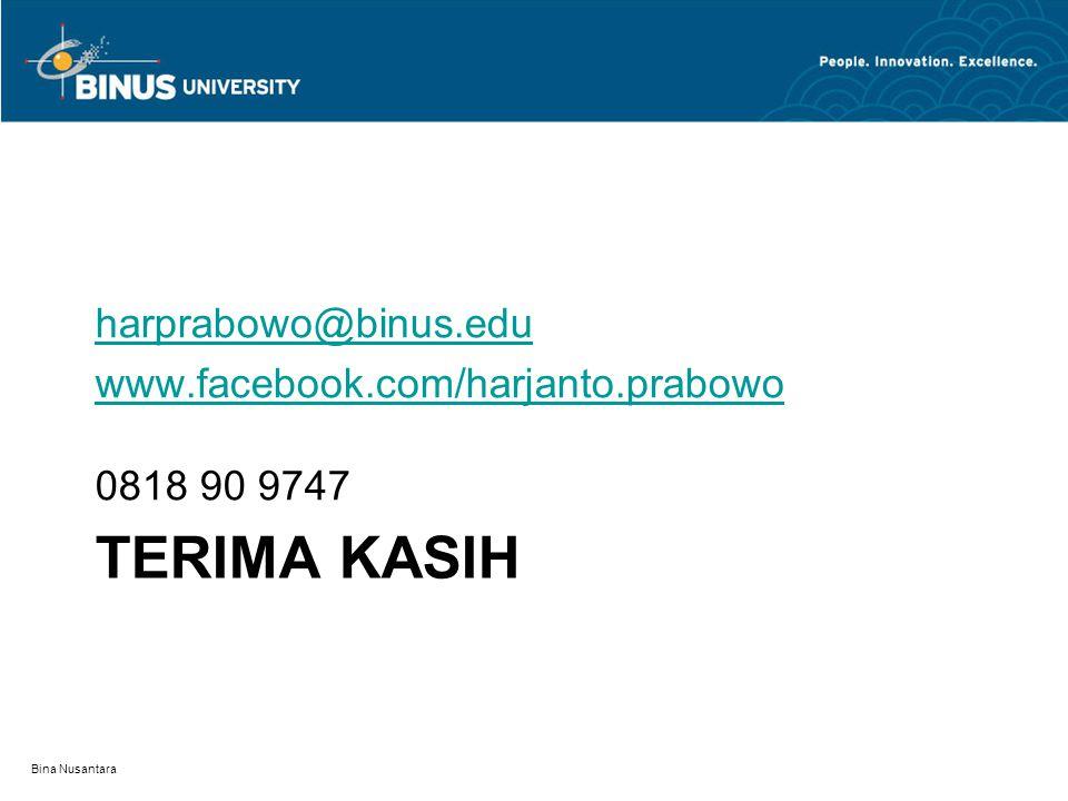 TERIMA KASIH harprabowo@binus.edu www.facebook.com/harjanto.prabowo 0818 90 9747 Bina Nusantara