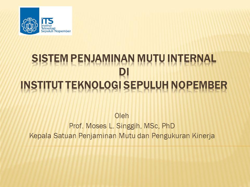 Oleh Prof. Moses L. Singgih, MSc, PhD Kepala Satuan Penjaminan Mutu dan Pengukuran Kinerja