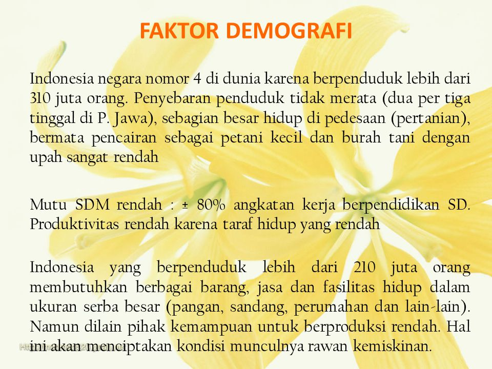 FAKTOR DEMOGRAFI Indonesia negara nomor 4 di dunia karena berpenduduk lebih dari 310 juta orang. Penyebaran penduduk tidak merata (dua per tiga tingga