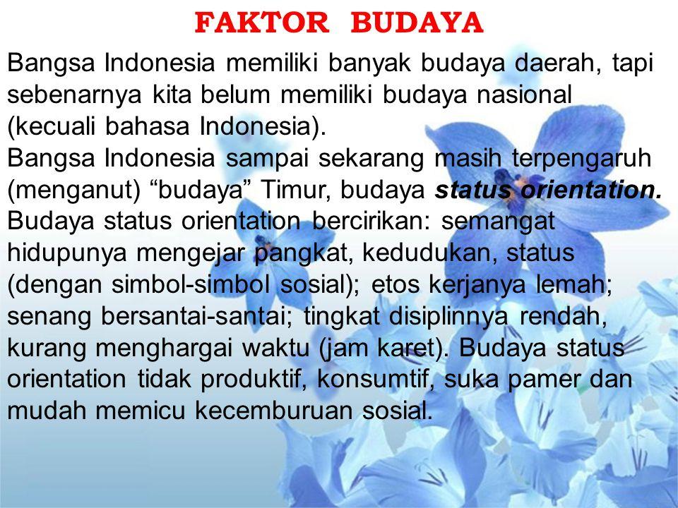 FAKTOR BUDAYA Bangsa Indonesia memiliki banyak budaya daerah, tapi sebenarnya kita belum memiliki budaya nasional (kecuali bahasa Indonesia). Bangsa I