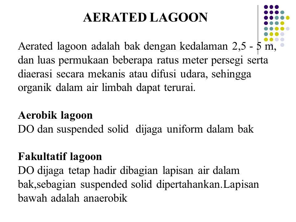AERATED LAGOON Aerated lagoon adalah bak dengan kedalaman 2,5 - 5 m, dan luas permukaan beberapa ratus meter persegi serta diaerasi secara mekanis ata