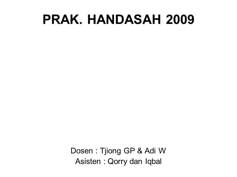 PRAK. HANDASAH 2009 Dosen : Tjiong GP & Adi W Asisten : Qorry dan Iqbal