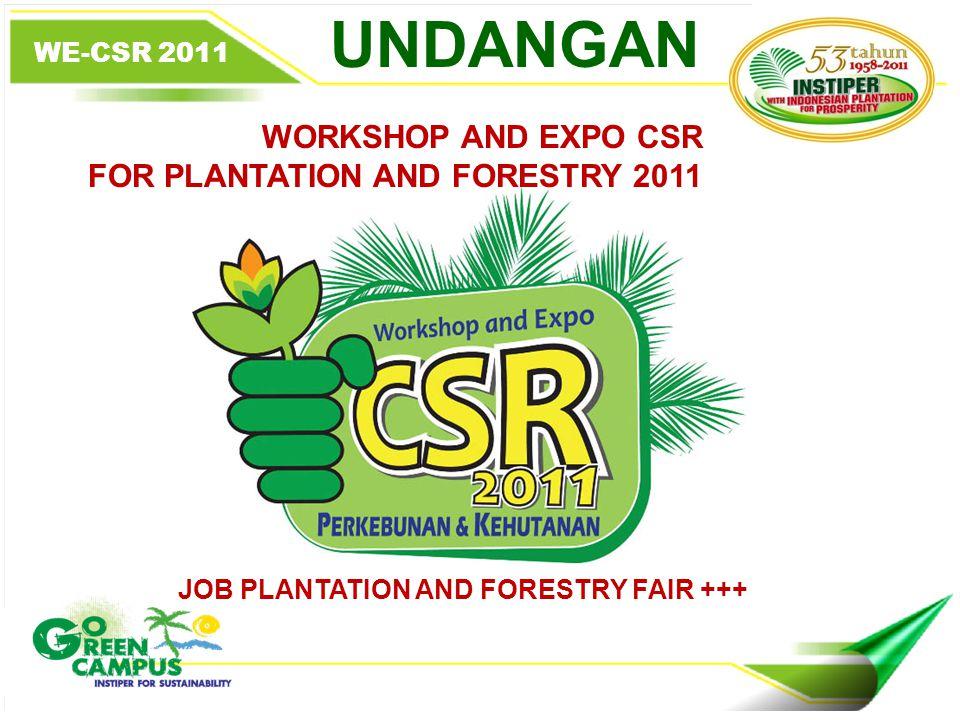 WE-CSR 2011 UNDANGAN WORKSHOP AND EXPO CSR FOR PLANTATION AND FORESTRY 2011 JOB PLANTATION AND FORESTRY FAIR +++