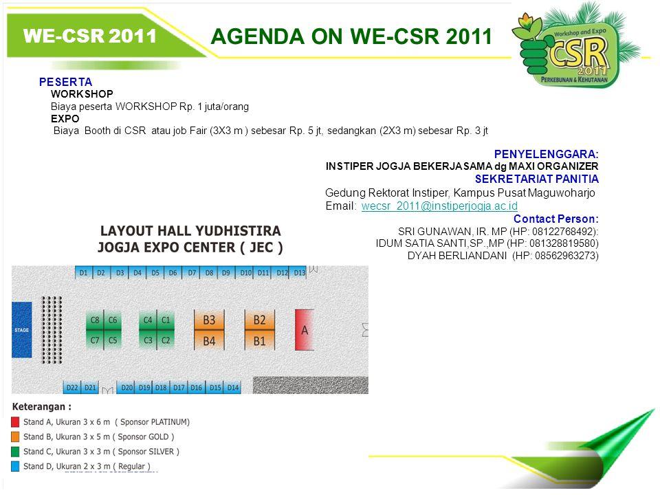 5 AGENDA ON WE-CSR 2011 PESERTA WORKSHOP Biaya peserta WORKSHOP Rp. 1 juta/orang EXPO Biaya Booth di CSR atau job Fair (3X3 m ) sebesar Rp. 5 jt, seda