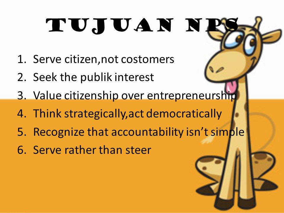 Tujuan nps 1.Serve citizen,not costomers 2.Seek the publik interest 3.Value citizenship over entrepreneurship 4.Think strategically,act democratically