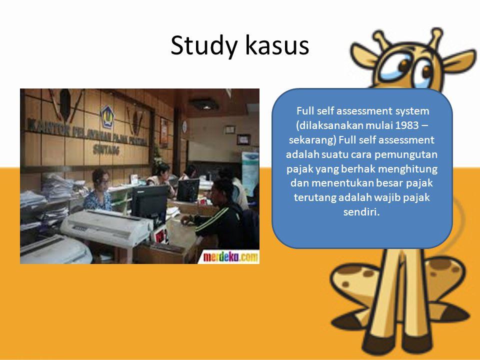 Study kasus Full self assessment system (dilaksanakan mulai 1983 – sekarang) Full self assessment adalah suatu cara pemungutan pajak yang berhak menghitung dan menentukan besar pajak terutang adalah wajib pajak sendiri.