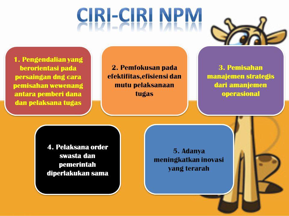 1.Fokus pada manajemen bukan pada kebijakan 2.