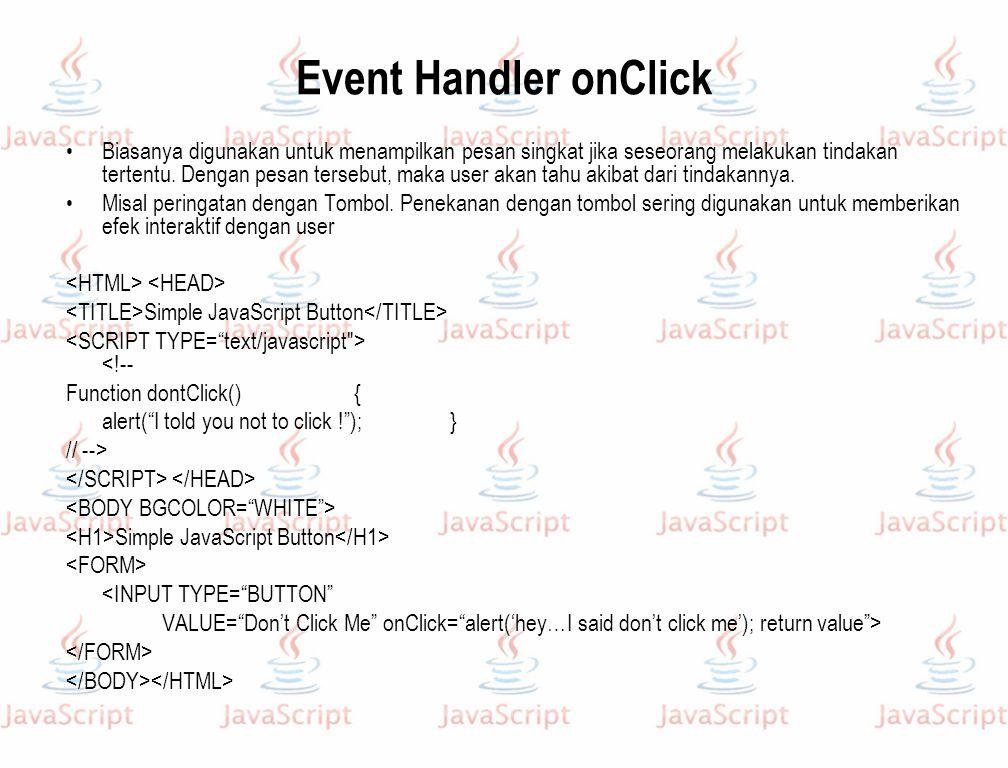 Event Handler onClick Biasanya digunakan untuk menampilkan pesan singkat jika seseorang melakukan tindakan tertentu. Dengan pesan tersebut, maka user