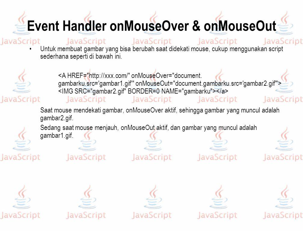 Event Handler onMouseOver & onMouseOut Untuk membuat gambar yang bisa berubah saat didekati mouse, cukup menggunakan script sederhana seperti di bawah