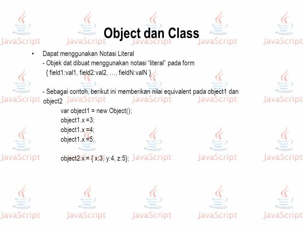 """Object dan Class Dapat menggunakan Notasi Literal - Objek dat dibuat menggunakan notasi """"literal"""" pada form { field1:val1, field2:val2, …, fieldN:valN"""