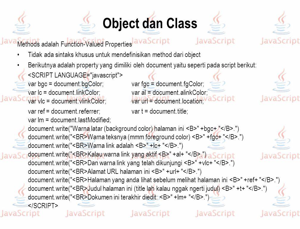 Object dan Class Methods adalah Function-Valued Properties Tidak ada sintaks khusus untuk mendefinisikan method dari object Berikutnya adalah property