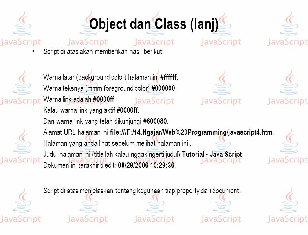 Object dan Class (lanj) Script di atas akan memberikan hasil berikut: Warna latar (background color) halaman ini #ffffff. Warna teksnya (mmm foregroun