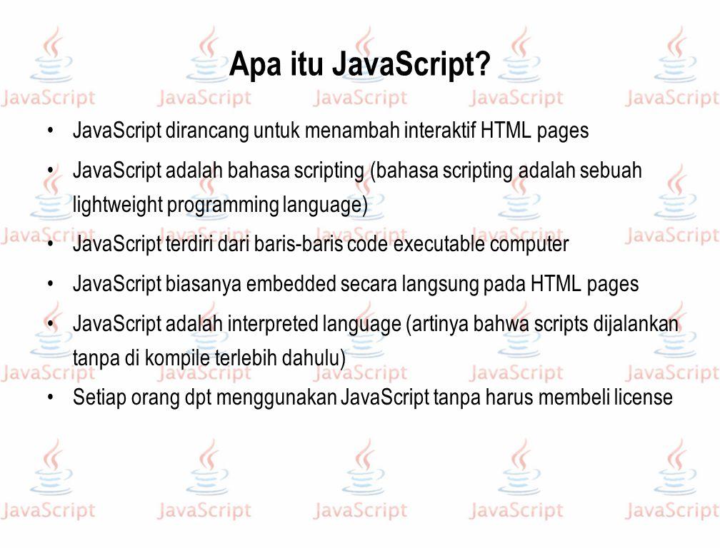 Apa itu JavaScript? JavaScript dirancang untuk menambah interaktif HTML pages JavaScript adalah bahasa scripting (bahasa scripting adalah sebuah light