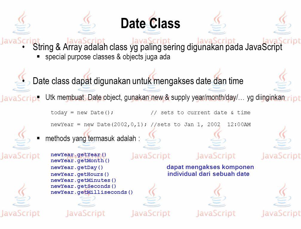 Date Class String & Array adalah class yg paling sering digunakan pada JavaScript  special purpose classes & objects juga ada Date class dapat diguna