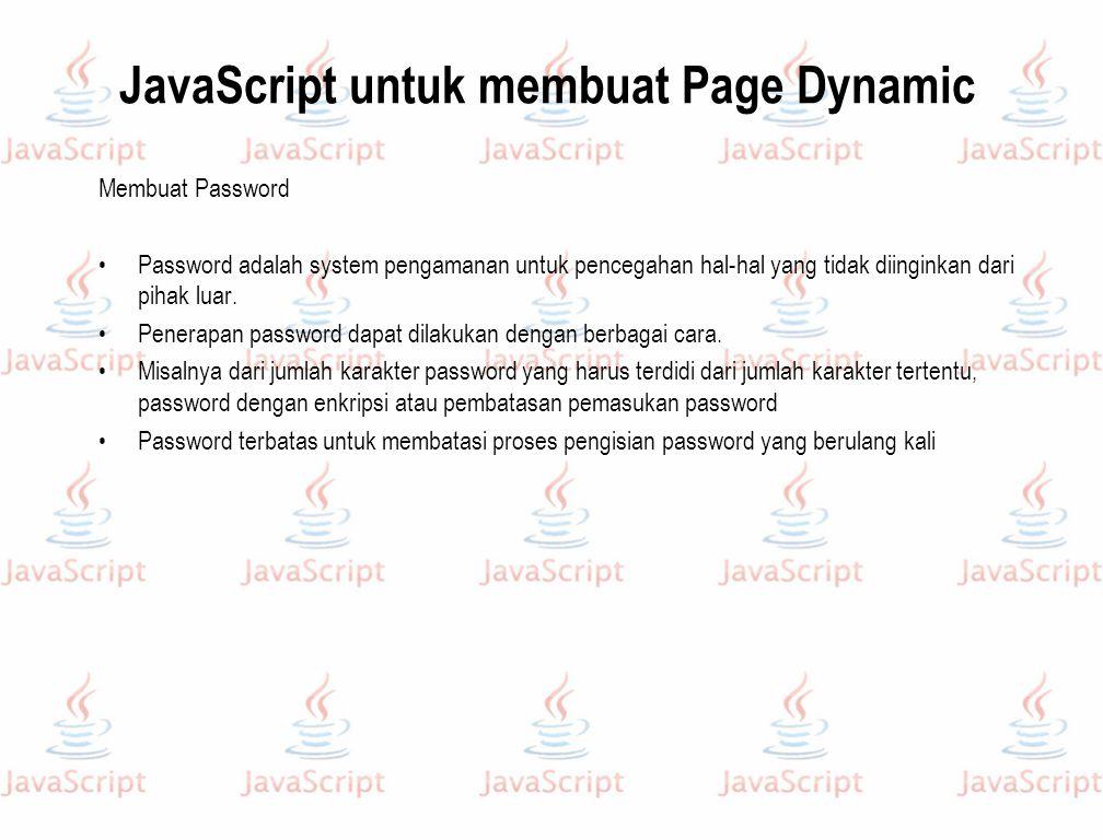 JavaScript untuk membuat Page Dynamic Membuat Password Password adalah system pengamanan untuk pencegahan hal-hal yang tidak diinginkan dari pihak lua