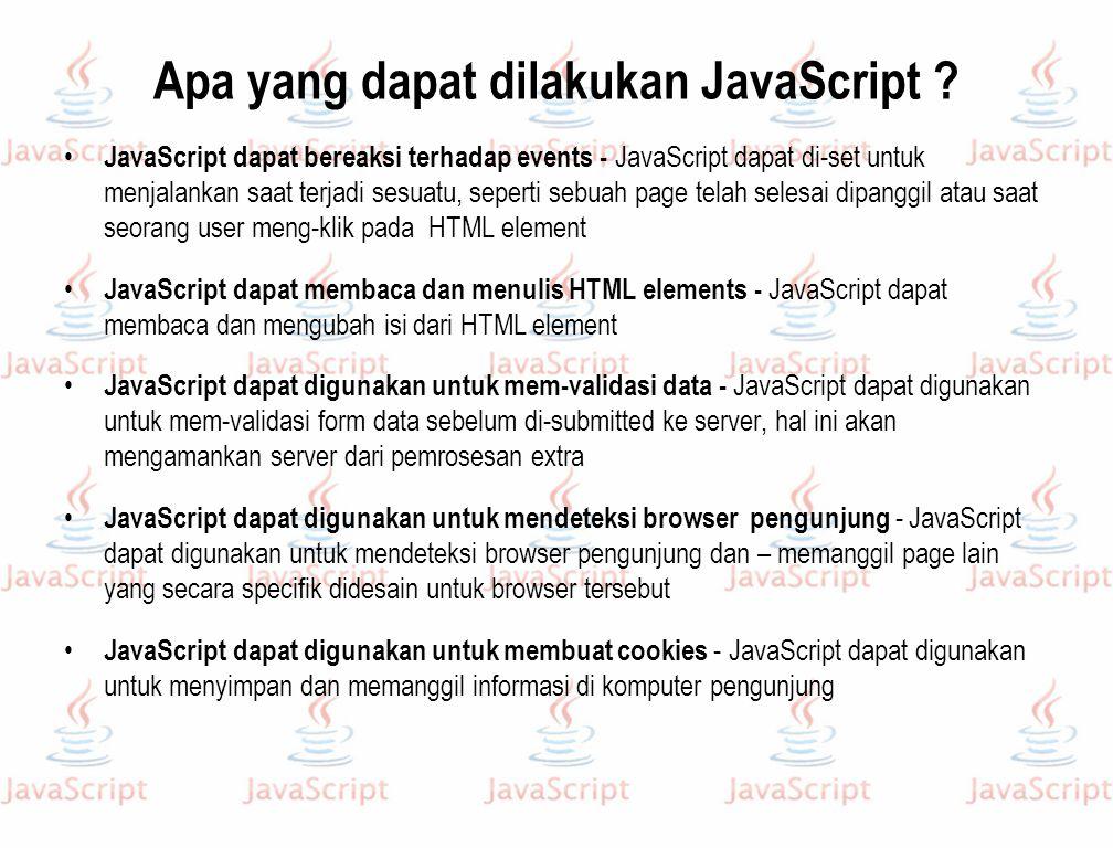 Pemrograman Client-Side HTML cocok untuk mengembangkan static pages  Dapat digunakan membuat text/image layout, presentation, links, …  Web page tampak sama setiap kali diakses  Untuk mengembangkan interactive/reactive pages, harus diintegrasikan dengan programming Pemrograman client-side  Programs ditulis dalam bahasa pemrograman yang terpisah contoh : JavaScript, JScript, VBScript  Programs diembedded pada HTML Web page, untuk mengidentifikasi komponen program Contoh : …  Untuk menjalankan program guna menampilkan page digunakan browser, yang mengintegrasikan dynamic output dengan static content dari HTML