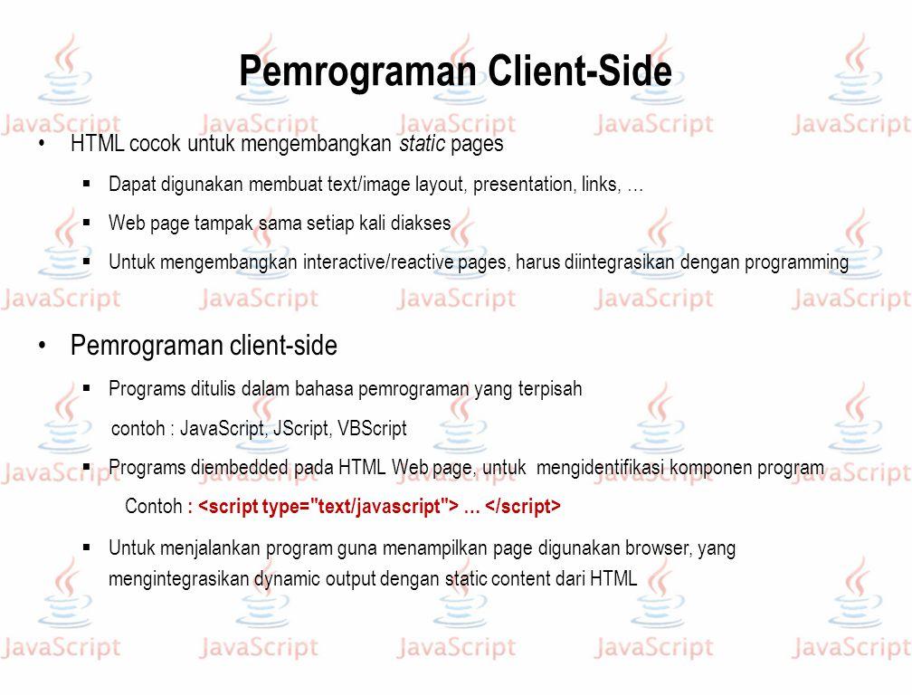 Pemrograman Client-Side HTML cocok untuk mengembangkan static pages  Dapat digunakan membuat text/image layout, presentation, links, …  Web page tam