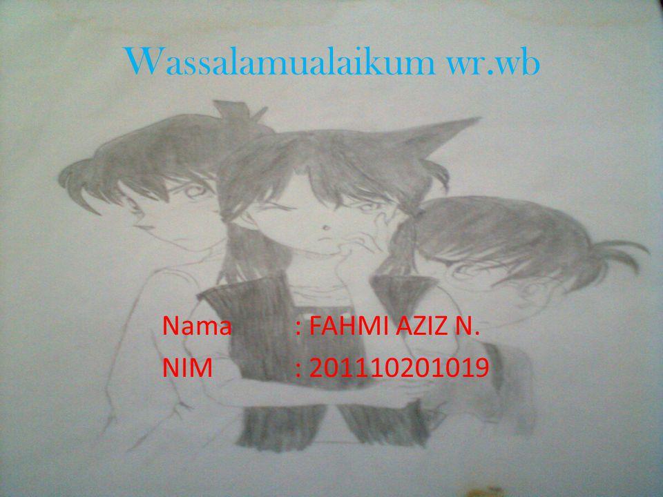 Wassalamualaikum wr.wb Nama: FAHMI AZIZ N. NIM : 201110201019