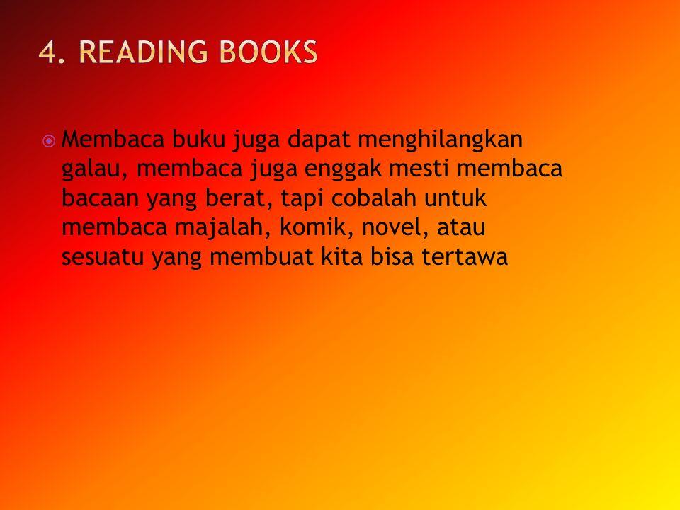 Membaca buku juga dapat menghilangkan galau, membaca juga enggak mesti membaca bacaan yang berat, tapi cobalah untuk membaca majalah, komik, novel,