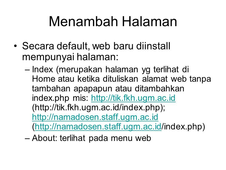 Menambah Halaman Secara default, web baru diinstall mempunyai halaman: –Index (merupakan halaman yg terlihat di Home atau ketika dituliskan alamat web tanpa tambahan apapapun atau ditambahkan index.php mis: http://tik.fkh.ugm.ac.id (http://tik.fkh.ugm.ac.id/index.php); http://namadosen.staff.ugm.ac.id (http://namadosen.staff.ugm.ac.id/index.php)http://tik.fkh.ugm.ac.id http://namadosen.staff.ugm.ac.id –About: terlihat pada menu web