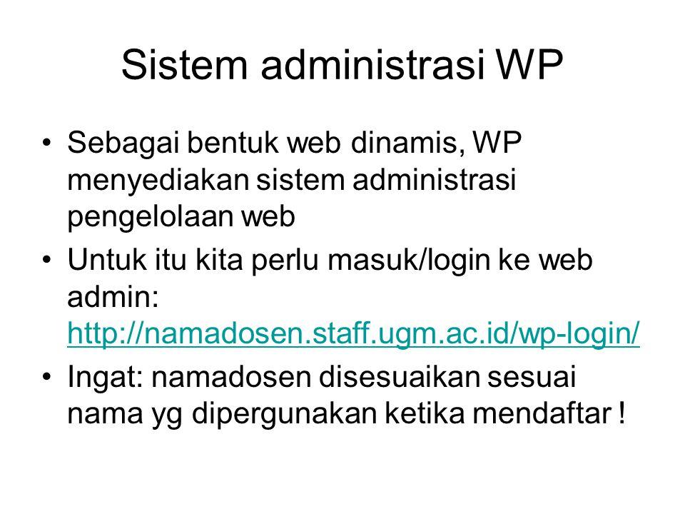 Sistem administrasi WP Sebagai bentuk web dinamis, WP menyediakan sistem administrasi pengelolaan web Untuk itu kita perlu masuk/login ke web admin: http://namadosen.staff.ugm.ac.id/wp-login/ http://namadosen.staff.ugm.ac.id/wp-login/ Ingat: namadosen disesuaikan sesuai nama yg dipergunakan ketika mendaftar !
