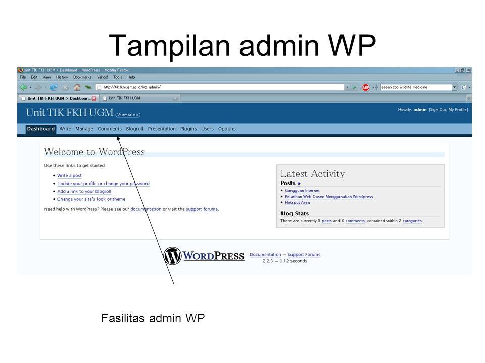 Menu admin WP Dashboard: menampilkan informasi singkat pengelolaan WP Write: –Write post: untuk menuliskan posting/berita baru –Write Page: untuk menuliskan/menambahkan halaman baru Manage: –Post: untuk meng-edit post –Page: untuk meng-edit page –Upload: berisi daftar file yg telah di upload –Categories: utk menambahkan dan mengubah kategori/kelompok berita pada post –Files : mengubah file-file sistem wp (hati-hati jika tidak memahami benar tentang bahasa pemrograman php!) –Import: memindahkan isi dari program web yang lain –Export: memindahkan isi web WP ke web dengan program lain