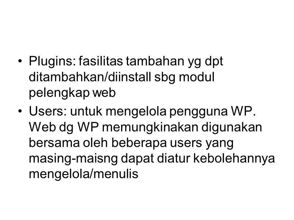 Plugins: fasilitas tambahan yg dpt ditambahkan/diinstall sbg modul pelengkap web Users: untuk mengelola pengguna WP.