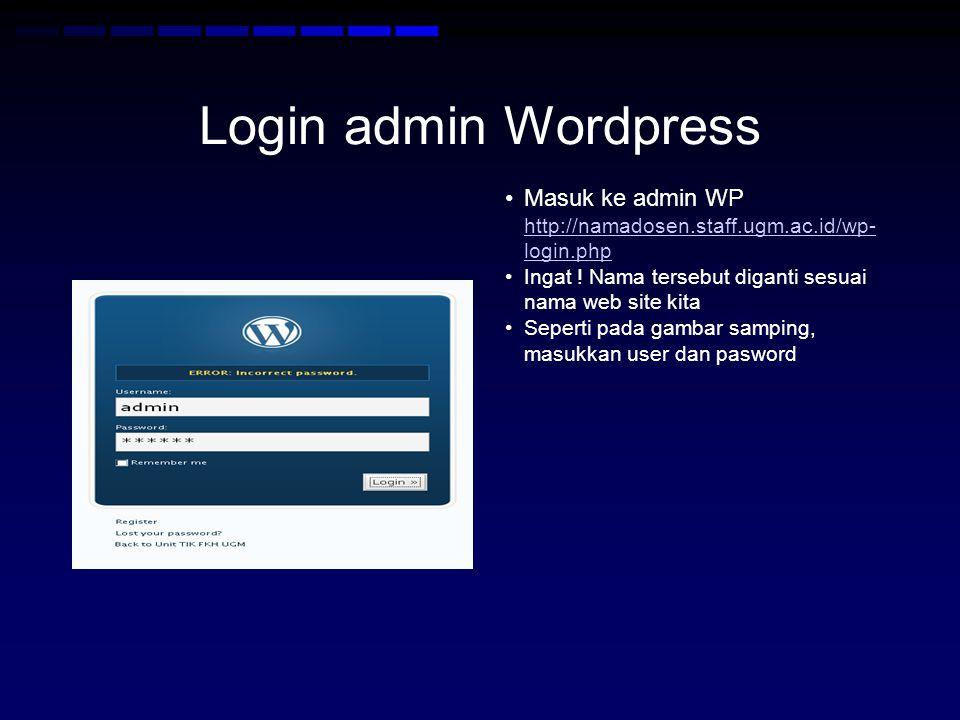 Login admin Wordpress Masuk ke admin WP http://namadosen.staff.ugm.ac.id/wp- login.php http://namadosen.staff.ugm.ac.id/wp- login.php Ingat .