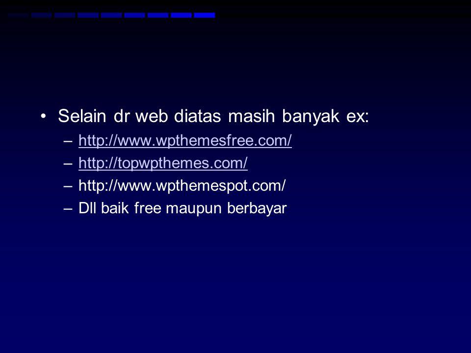 Selain dr web diatas masih banyak ex: –http://www.wpthemesfree.com/http://www.wpthemesfree.com/ –http://topwpthemes.com/http://topwpthemes.com/ –http://www.wpthemespot.com/ –Dll baik free maupun berbayar