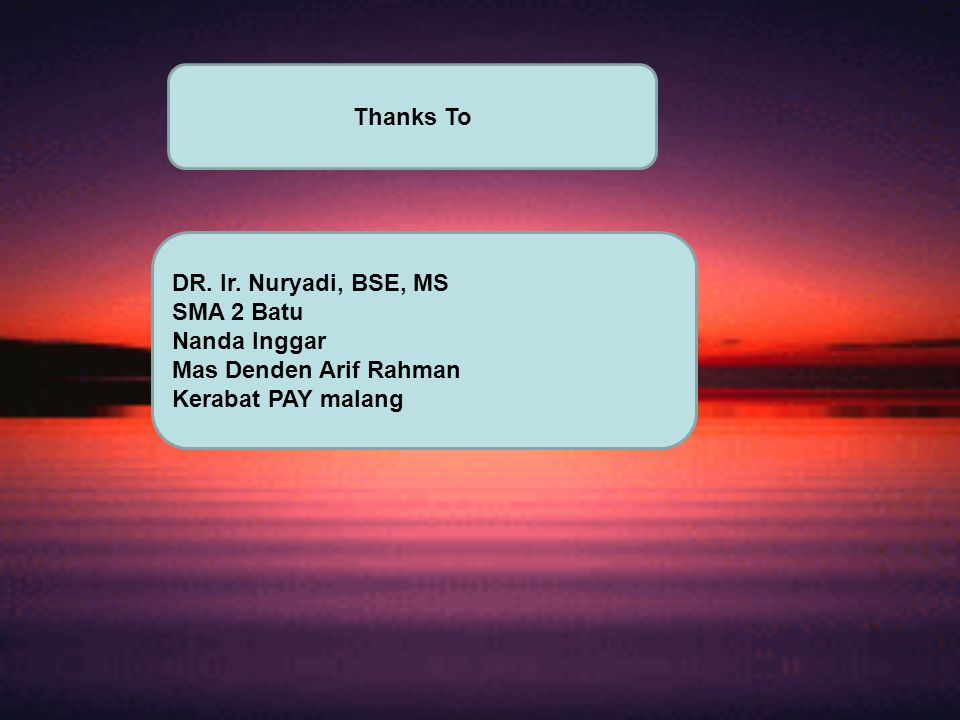 Thanks To DR. Ir. Nuryadi, BSE, MS SMA 2 Batu Nanda Inggar Mas Denden Arif Rahman Kerabat PAY malang