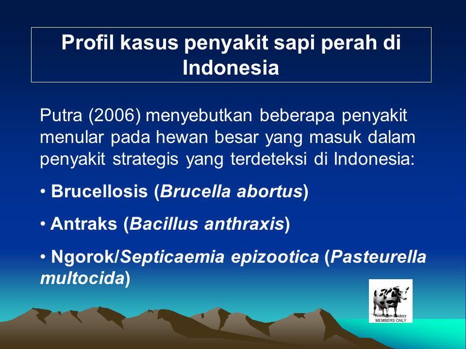 Profil kasus penyakit sapi perah di Indonesia Putra (2006) menyebutkan beberapa penyakit menular pada hewan besar yang masuk dalam penyakit strategis
