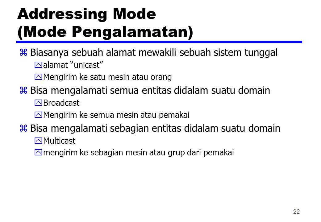 "Addressing Mode (Mode Pengalamatan) zBiasanya sebuah alamat mewakili sebuah sistem tunggal yalamat ""unicast"" yMengirim ke satu mesin atau orang zBisa"