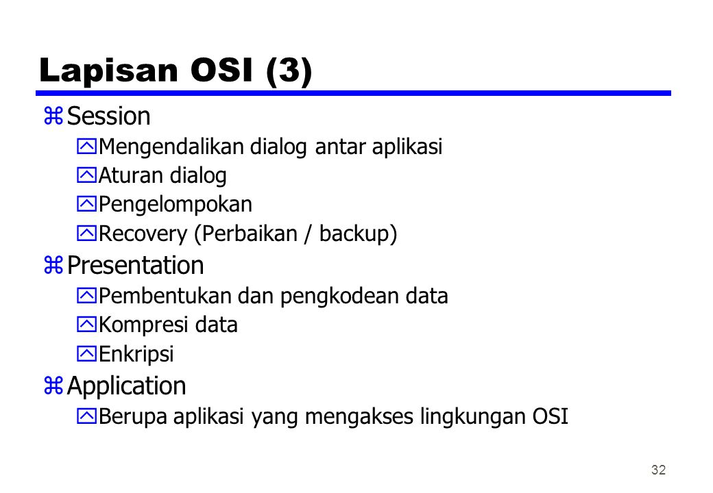 Lapisan OSI (3) zSession yMengendalikan dialog antar aplikasi yAturan dialog yPengelompokan yRecovery (Perbaikan / backup) zPresentation yPembentukan
