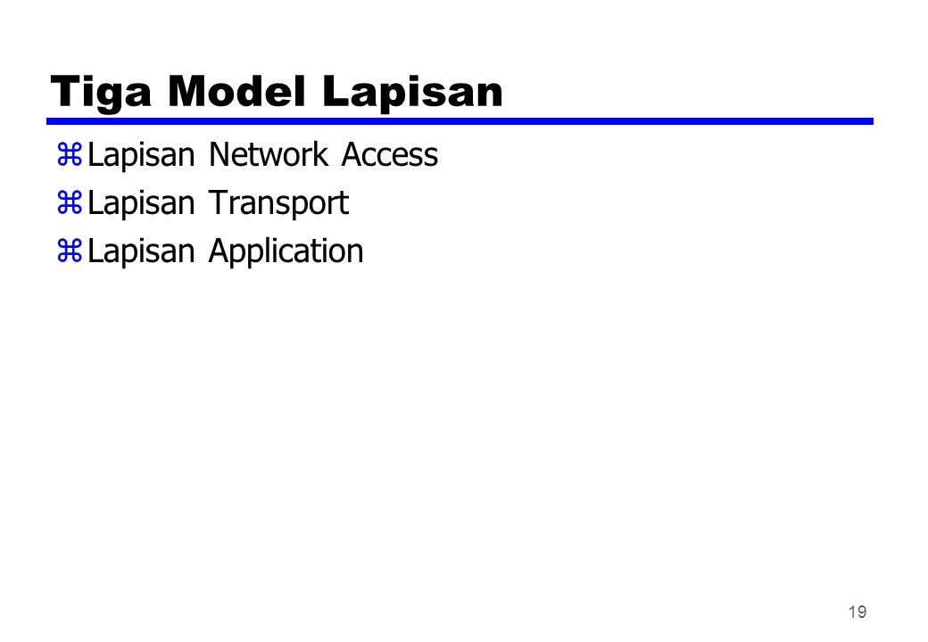 Tiga Model Lapisan zLapisan Network Access zLapisan Transport zLapisan Application 19