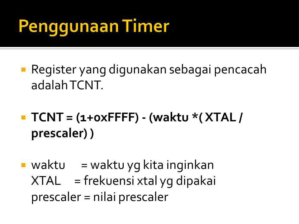  Register yang digunakan sebagai pencacah adalah TCNT.  TCNT = (1+0xFFFF) - (waktu *( XTAL / prescaler) )  waktu = waktu yg kita inginkan XTAL = fr