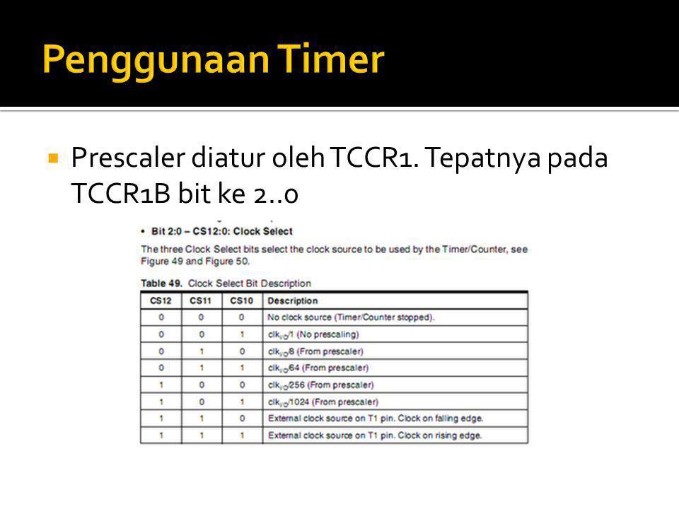  Register TCNT = register pencacah dari 0 sampai nilai maximum yg kita tentukan.