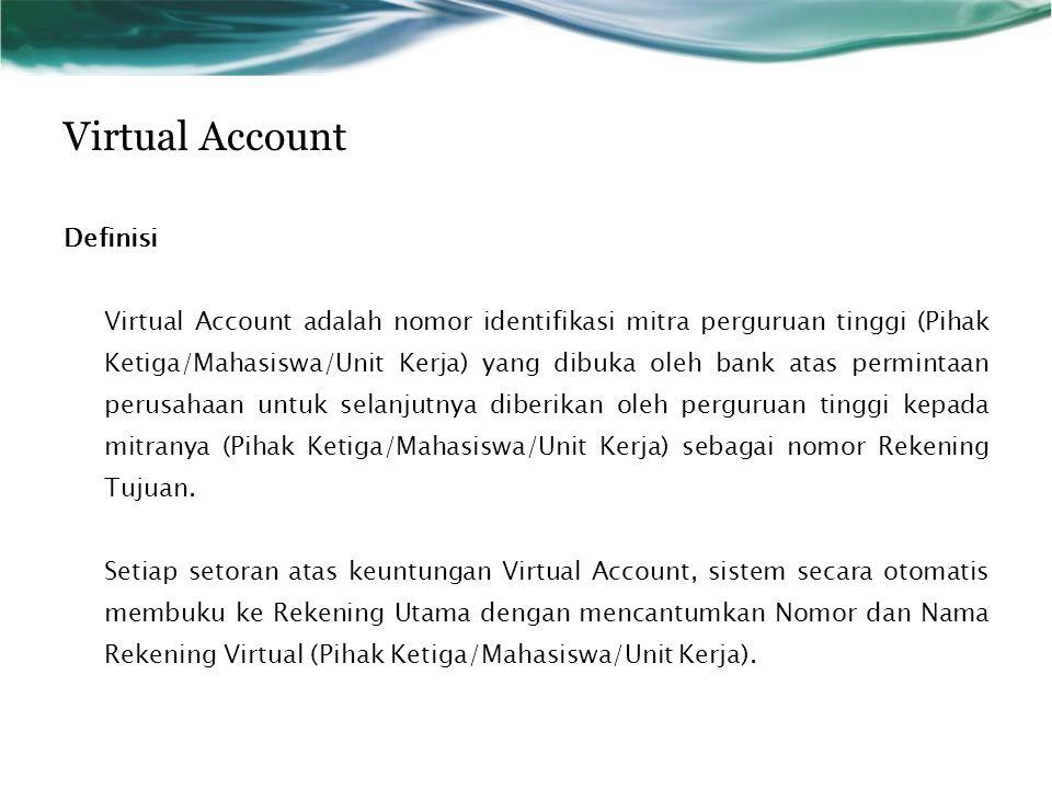 Virtual Account Definisi Virtual Account adalah nomor identifikasi mitra perguruan tinggi (Pihak Ketiga/Mahasiswa/Unit Kerja) yang dibuka oleh bank at