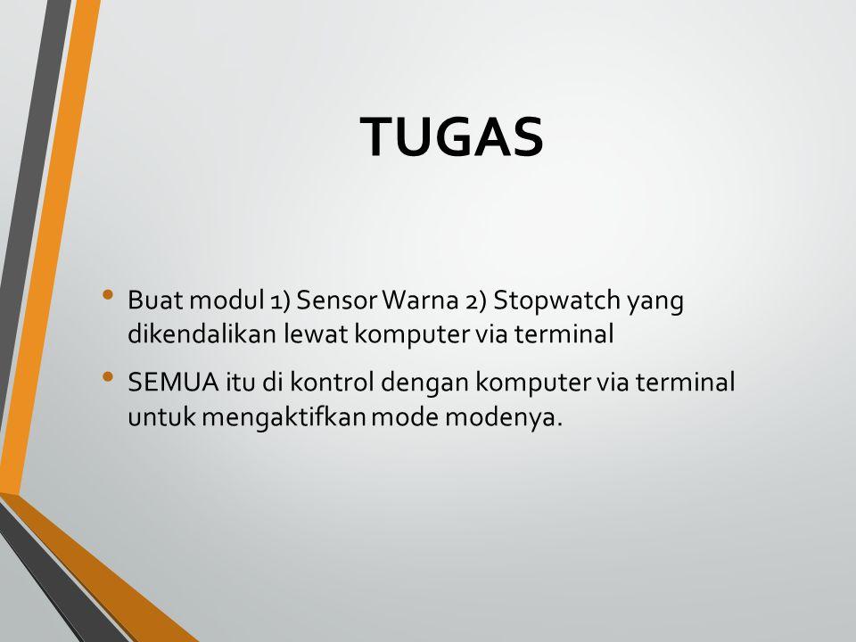 TUGAS Buat modul 1) Sensor Warna 2) Stopwatch yang dikendalikan lewat komputer via terminal SEMUA itu di kontrol dengan komputer via terminal untuk mengaktifkan mode modenya.