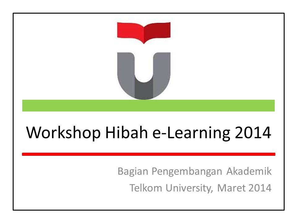 Workshop Hibah e-Learning 2014 Bagian Pengembangan Akademik Telkom University, Maret 2014