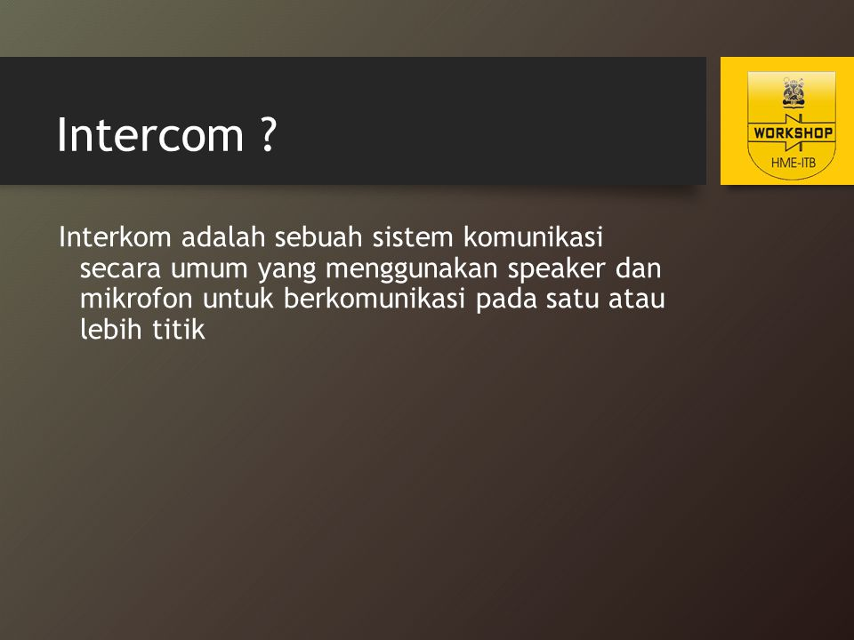 Intercom ? Interkom adalah sebuah sistem komunikasi secara umum yang menggunakan speaker dan mikrofon untuk berkomunikasi pada satu atau lebih titik