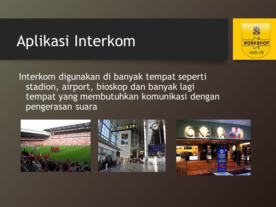 Aplikasi Interkom Interkom digunakan di banyak tempat seperti stadion, airport, bioskop dan banyak lagi tempat yang membutuhkan komunikasi dengan peng
