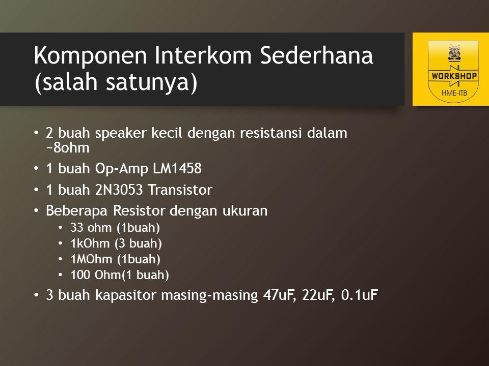 Komponen Interkom Sederhana (salah satunya) 2 buah speaker kecil dengan resistansi dalam ~8ohm 1 buah Op-Amp LM1458 1 buah 2N3053 Transistor Beberapa