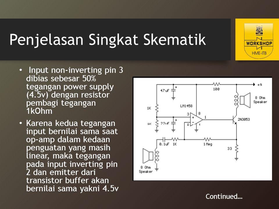 Penjelasan Singkat Skematik Input non-inverting pin 3 dibias sebesar 50% tegangan power supply (4.5v) dengan resistor pembagi tegangan 1kOhm Karena ke